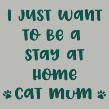 I just want to be a Stay at Home Cat Mum!  Design