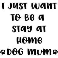 I just want to be a stay at home Dog muma Thumbnail