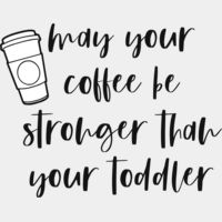 May your coffee be stronger than your Toddler Thumbnail